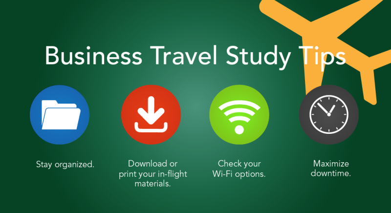 Business travel study tips: stay organized, download or print your in-flight materials, check your wi-fi options, and maximize downtime