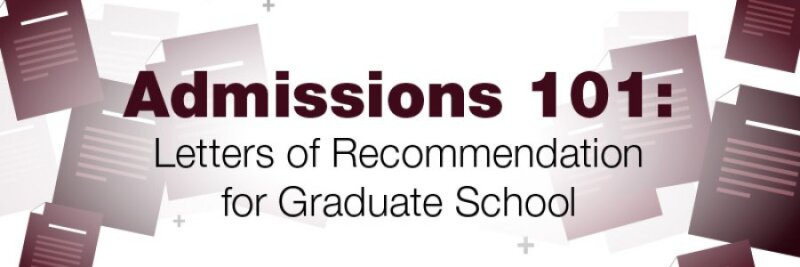 Admissions 101: Letters of Recommendation for Graduate School