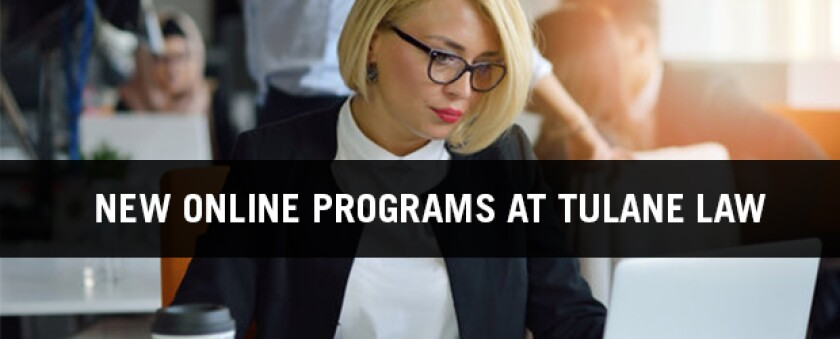 New Online Programs at Tulane Law